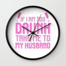 If I am too drunk take me to my husband Wall Clock