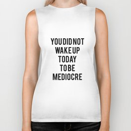 You did not wake up today to be mediocre Biker Tank