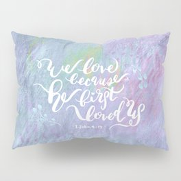 He First Loved Us - 1 John 4:19 Pillow Sham
