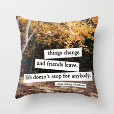perks of being a wallflower - life doesn't stop for anybody Throw Pillow
