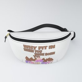 why fit in when born to stand out Fanny Pack
