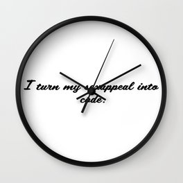 I turn my sexappeal into code Wall Clock