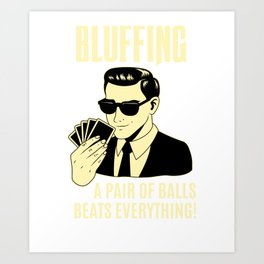 Bluffing A Pair Of Balls Beats Everything Poker Card Player Texas Holdem Poker Face Art Print