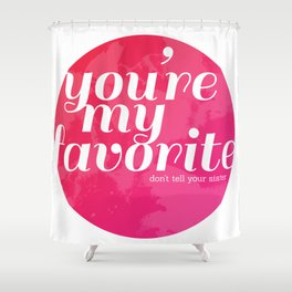 You're My Favorite (Don't Tell Your Sister) Shower Curtain