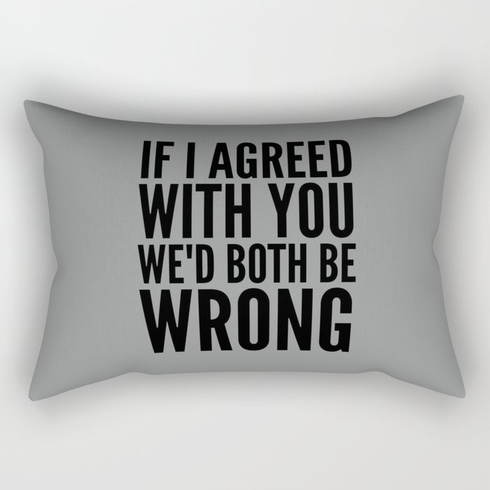 If I Agreed With You We'd Both Be Wrong (Neutral Gray) Rectangular Pillow