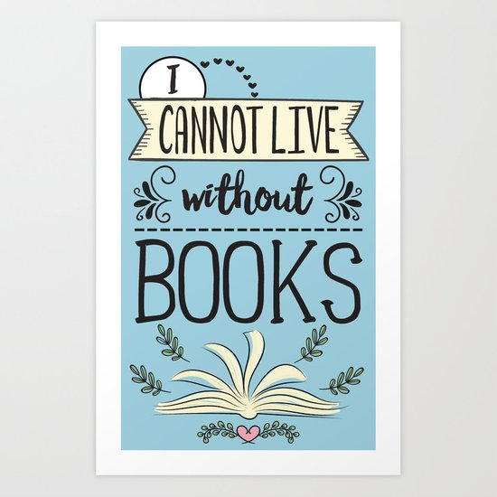 I Cannot Live Without Books - Blue Art Print
