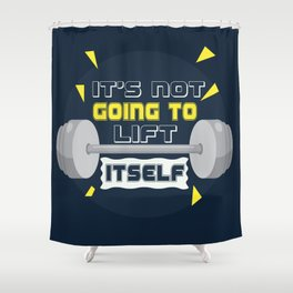 Its not going to lift itself Gym Motivational Fitness Quotes Shower Curtain