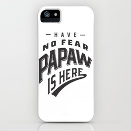 Have No Fear Papaw Is Here iPhone Case