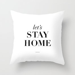 Let's Stay Home Black and White Home Sweet Home Typography Quote Poster Valentine Gift for Her Throw Pillow