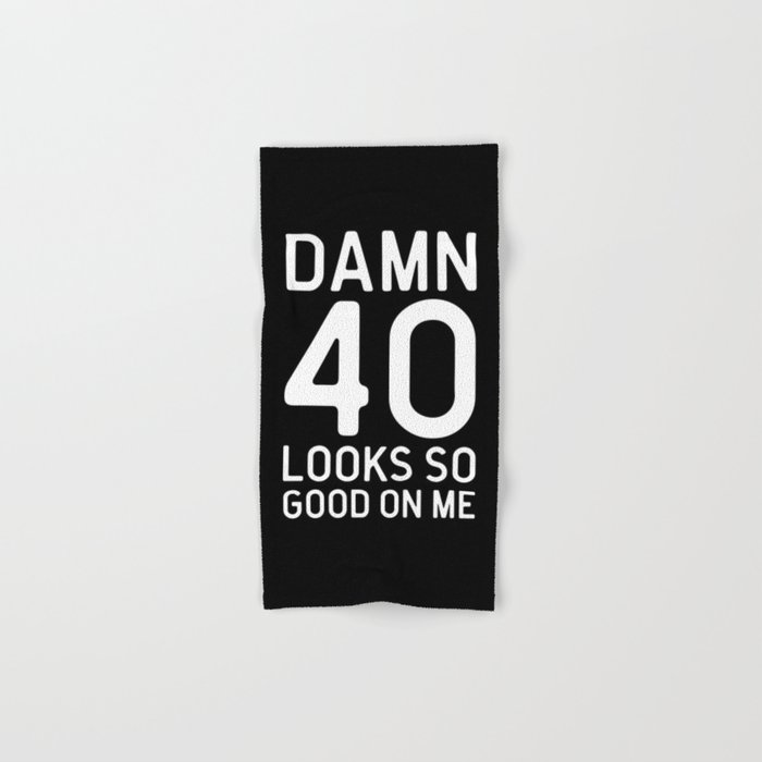 40 Looks Good Birthday Quote Hand & Bath Towel