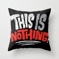 This is Nothing! Throw Pillow