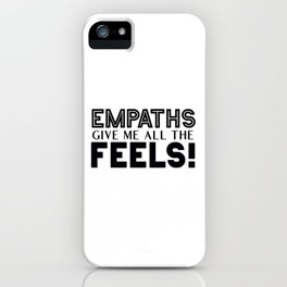 Empaths Give Me All The Feels! iPhone Case