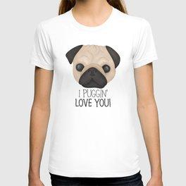 I Puggin' Love You! T-shirt