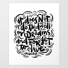 do not dwell on dreams... Art Print