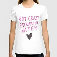 patriarchy T-shirts featuring Boy Crazy Patriarchy Hater by Ambivalently Yours