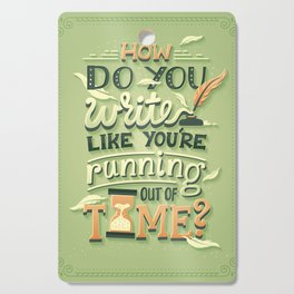Write like you're running out of time Cutting Board