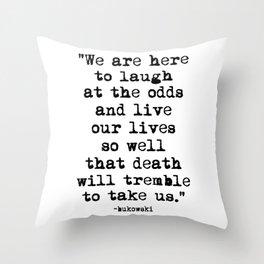 Charles Bukowski Quote Laugh Throw Pillow