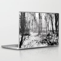 not all those who wander are lost Laptop & iPad Skins featuring not all those who wander are lost by Lara Finger