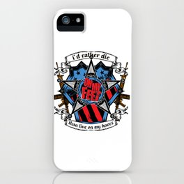 I'd rather die on my feet than live on my knees iPhone Case