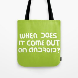 When does it come out on Android? Tote Bag