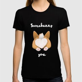 Somebunny loves you / Corgi Butt T-shirt