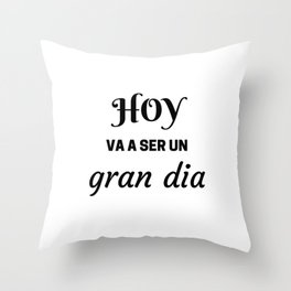 HOY VA A SER UN GRAN DIA - SPANISH Throw Pillow