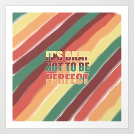 It's Okay Not To Be Perfect Art Print