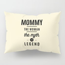 Mommy The Woman Myth Legend Mother Gift Pillow Sham