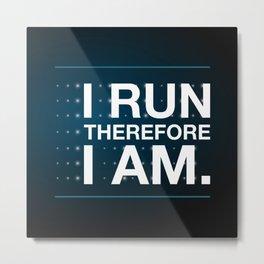 I RUN THEREFORE I AM Metal Print