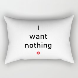 I want nothing Rectangular Pillow