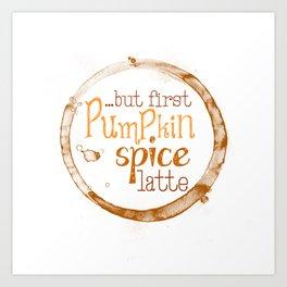 But First Pumpkin Spice Latte - Coffee Ring Art Print