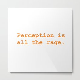 Perception is all the rage Metal Print