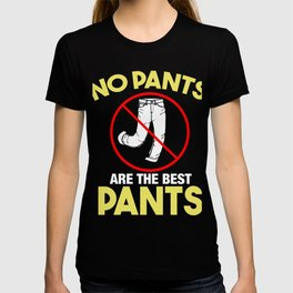 Hilarious Pants Less Humorous No Pants Are The Best Pants Funny Pun Gift T-shirt