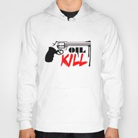 oil Hoodies featuring Oil Kill by Dizes