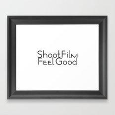 Shoot Film, Feel Good Framed Art Print