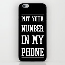 Put Your Number In My Phone- case  iPhone Skin