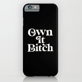 Own It Bitch iPhone Case