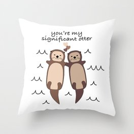 You're my significant otter Throw Pillow
