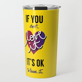 If you don't love it… A PSA for stressed creatives. Travel Mug