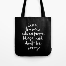 Live Travel Adventure Bless and Don't Be Sorry black and white typography poster home wall decor Tote Bag
