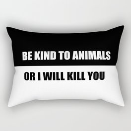be kind to animals or i will kill you funny quote Rectangular Pillow