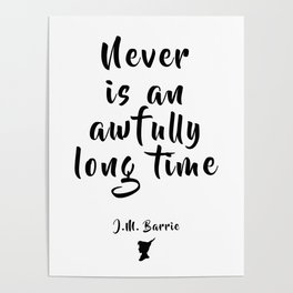 Never is an Awfully Long Time, Kids Tale Quote - J M Barrie Poster