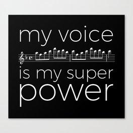 My voice is my super power (soprano, black version) Canvas Print