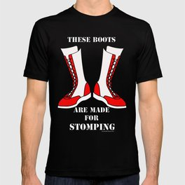 These Boots are made..... T-shirt