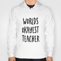 teacher Hoodies featuring worlds okayest teacher by Life Through the Lens