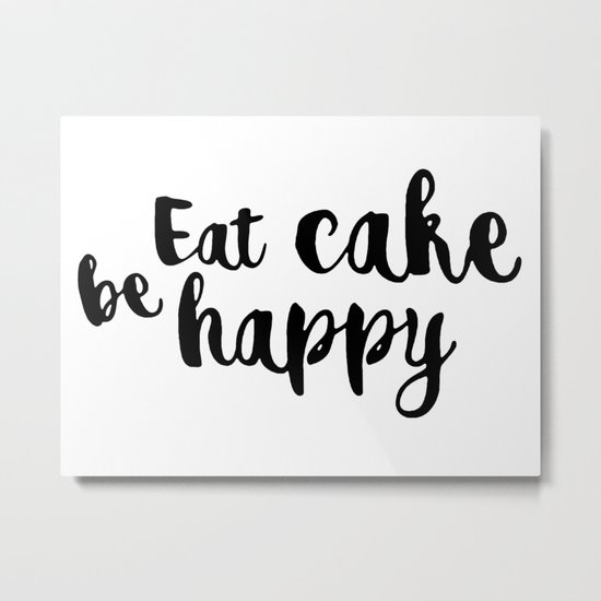 Eat cake be happy Metal Print