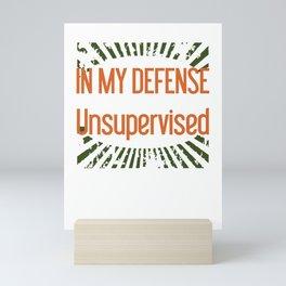 In My Defense I Was Left Unsupervised Mini Art Print