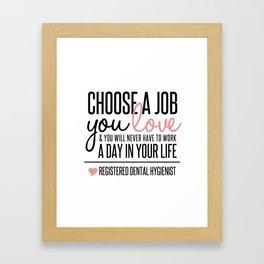 Choose a Job You Love - Registered Dental Hygienist Framed Art Print