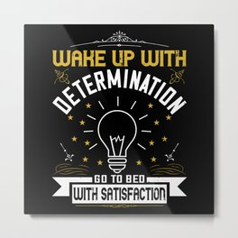 Wake up with determination  Go to bed with Metal Print
