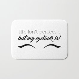 Life Isn't Perfect... But My Eyeliner Is! Bath Mat